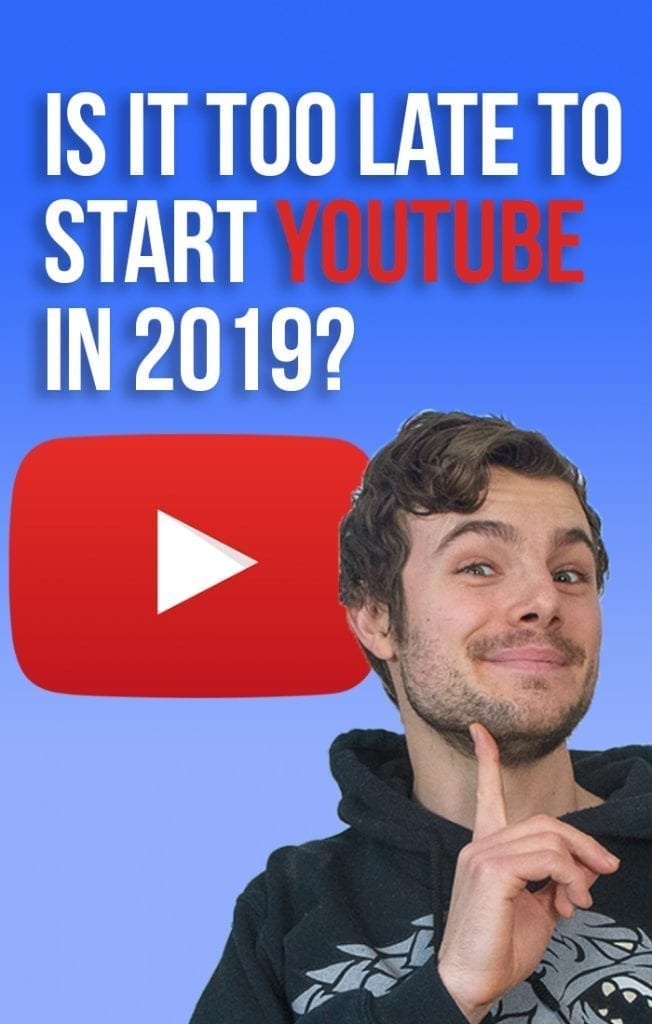 is it too late to start a youtube channel in 2019?