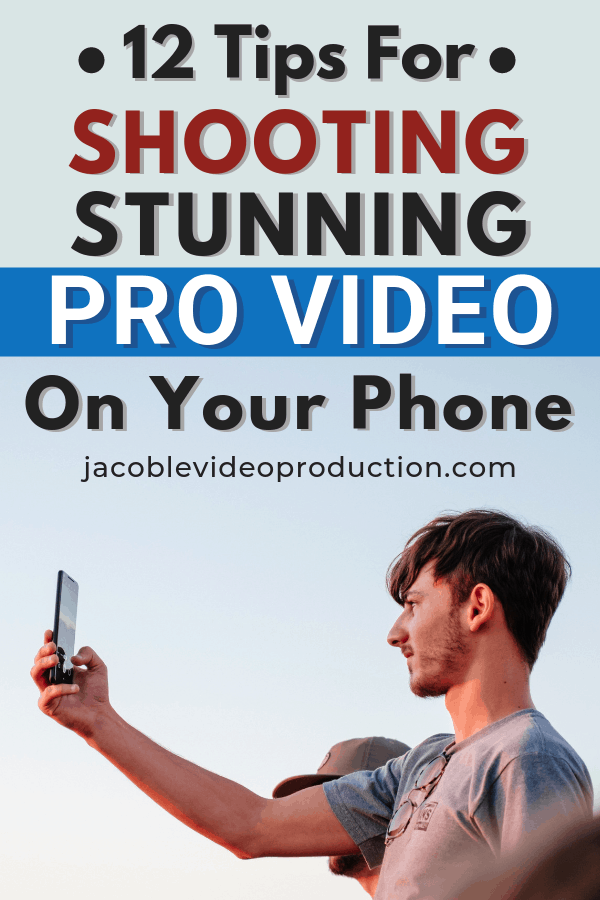 12 tips for shooting stunning pro video on your phone